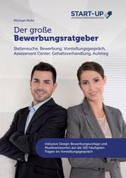 Der große Bewerbungsratgeber - Stellensuche, Bewerbung, Vorstellungsgespräch, Assessment Center, Gehaltsverhandlung, Aufstieg