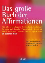 Das große Buch der Affirmationen - Für alle Lebenslagen: Gesundheit, Selbstwert, Partnerschaft, Familie, Beruf, Trauer ... Mit den neuesten wissenschaftlichen Erkenntnissen!