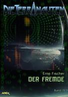 Erno Fischer: DIE TERRANAUTEN, Band 13: DER FREMDE ★★★★★