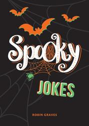 Spooky Jokes - The Ultimate Collection of Un-boo-lievable Jokes and Quips