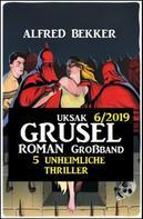 Alfred Bekker: Uksak Grusel-Roman Großband 6/2019 - 5 unheimliche Thriller