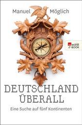 Deutschland überall - Eine Suche auf fünf Kontinenten