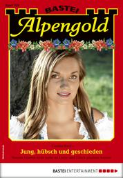 Alpengold 329 - Heimatroman - Jung, hübsch und geschieden