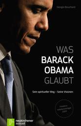 Was Barack Obama glaubt - Sein spiritueller Weg - Seine Visionen