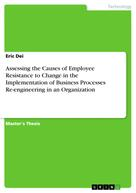 Eric Dei: Assessing the Causes of Employee Resistance to Change in the Implementation of Business Processes Re-engineering in an Organization