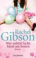 Rachel Gibson: Wer zuletzt lacht, küsst am besten ★★★★