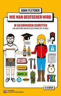 Adam Fletcher: Wie man Deutscher wird in 50 einfachen Schritten ★★★★