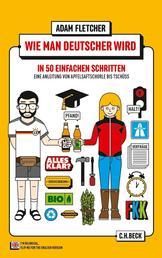 Wie man Deutscher wird in 50 einfachen Schritten - Eine Anleitung von Apfelsaftschorle bis Tschüss