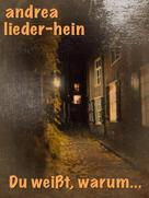 Andrea Lieder-Hein: Du weisst, warum...