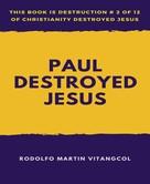 Rodolfo Martin Vitangcol: Paul Destroyed Jesus