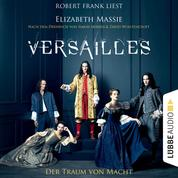 Versailles - Der Traum von Macht (Ungekürzt)