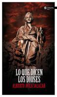 Alberto Ávila Salazar: Lo que dicen los dioses