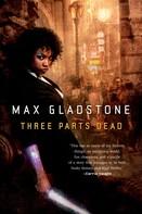Max Gladstone: Three Parts Dead ★★★★