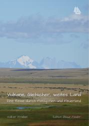 Vulkane, Gletscher, weites Land - Eine Reise durch Patagonien und Feuerland