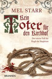 Kein Toter für den Kirchhof - Der vierte Fall für Hugh de Singleton