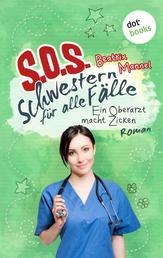 SOS - Schwestern für alle Fälle - Band 2: Ein Oberarzt macht Zicken - Roman