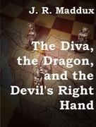 J. R. Maddux: The Diva, the Dragon and the Devil's Right Hand