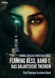 FLAMING BESS, Band 1: DAS GALAKTISCHE THEOREM - Fünf Romane in einem Band!
