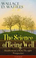Wallace D. Wattles: The Science of Being Well: Health from a New Thought Perspective (Unabridged)