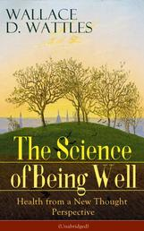 The Science of Being Well: Health from a New Thought Perspective (Unabridged) - From one of The New Thought pioneers, author of The Science of Getting Rich, The Science of Being Great, How to Get What You Want, Hellfire Harrison, How to Promote Yourself...