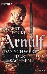 Arnulf - Das Schwert der Sachsen - Die Arnulf-Saga, Band 2