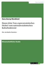 Hanns Johst. Vom expressionistischen Dichter zum nationalsozialistischen Kulturfunktionär - Die zweifache Karriere