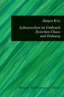 Jürgen Kriz: Lebenswelten im Umbruch. Zwischen Chaos und Ordnung