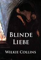 Wilkie Collins: Blinde Liebe