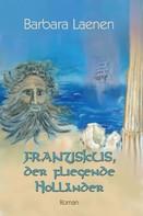 Barbara Laenen: Franziskus, der fliegende Holländer