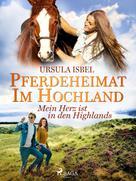 Ursula Isbel: Pferdeheimat im Hochland - Mein Herz ist in den Highlands
