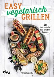 Easy vegetarisch grillen - 70 fantastische und kreative Rezepte