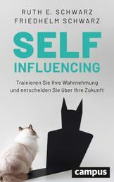 Selfinfluencing - Trainieren Sie Ihre Wahrnehmung und entscheiden Sie über Ihre Zukunft
