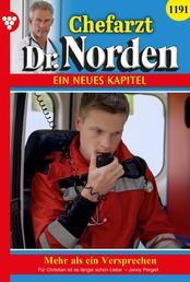 Chefarzt Dr. Norden 1191 – Arztroman - Mehr als ein Versprechen