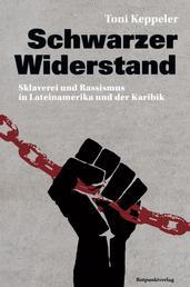 Schwarzer Widerstand - Sklaverei und Rassismus in Lateinamerika und der Karibik