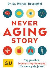 The Never Aging Story - Typgerechte Lebensstiloptimierung für mehr gute Jahre