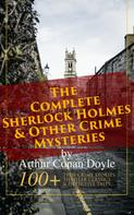 Arthur Conan Doyle: The Complete Sherlock Holmes & Other Crime Mysteries by Arthur Conan Doyle: