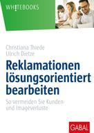Ulrich Dietze: Reklamationen lösungsorientiert bearbeiten