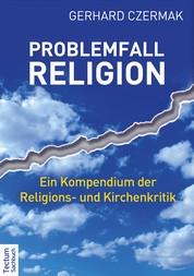 Problemfall Religion - Ein Kompendium der Religions- und Kirchenkritik