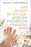 Birgit Ehrenberg: Was passiert mit der Liebe, wenn der Partner zum Pflegefall wird? ★★★