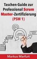 Markus Marfurt: Taschen-Guide zur Professional Scrum Master-Zertifizierung (PSM 1)