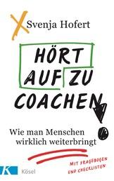 Hört auf zu coachen! - Wie man Menschen wirklich weiterbringt