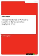 """Damir Hajric: Uno ade? The System of """"Collective Security"""" in the Context of the Iraq-Kuwait-Crisis"""