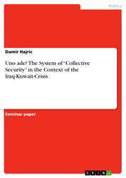 """Uno ade? The System of """"Collective Security"""" in the Context of the Iraq-Kuwait-Crisis"""