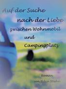Hilca Stiehn: Auf der Suche nach der Liebe zwischen Wohnmobil und Campingplatz