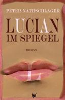 Peter Nathschläger: Lucian im Spiegel ★★★★