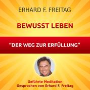Bewusst leben - Der Weg zur Erfüllung - Geführte Meditation
