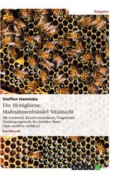Die Honigbiene: Maßnahmenbündel Vitalzucht - Mit Sonderteil: Klotzbeutenimkerei; Umgekehrte Verdrängungszucht der Dunklen Biene (Apis mellifera mellifera)