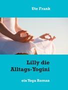 Ute Frank: Lilly die Alltags-Yogini