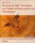 Robert Kopf: Die Katze im Alter Gesundheit und Vitalität mit Homöopathie, Schüsslersalzen und Naturheilkunde