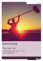 Ton am Set. Audioaufnahmen für Film-, TV- und Videoproduktionen